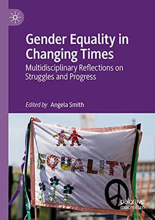 Gender Equality In Changing Times: Multidisciplinary Reflections On Struggles And Progress
