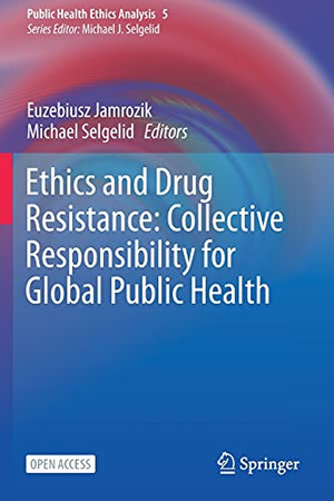 Ethics And Drug Resistance: Collective Responsibility For Global Public Health (Public Health Ethics Analysis)