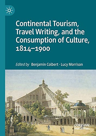 Continental Tourism, Travel Writing, And The Consumption Of Culture, 1814–1900