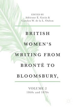 British Women'S Writing From Brontë To Bloomsbury, Volume 2: 1860S And 1870S (British Women'S Writing From Brontë To Bloomsbury, 1840-1940)
