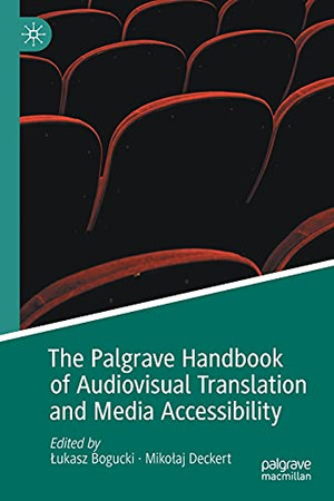 The Palgrave Handbook Of Audiovisual Translation And Media Accessibility (Palgrave Studies In Translating And Interpreting)