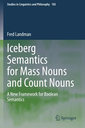 Iceberg Semantics For Mass Nouns And Count Nouns: A New Framework For Boolean Semantics (Studies In Linguistics And Philosophy)