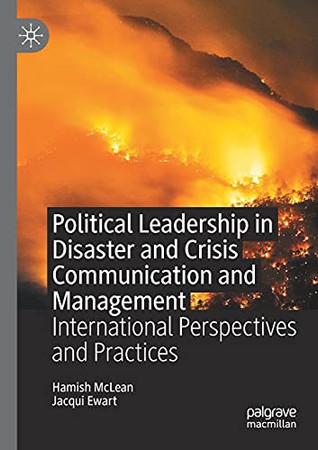 Political Leadership In Disaster And Crisis Communication And Management: International Perspectives And Practices