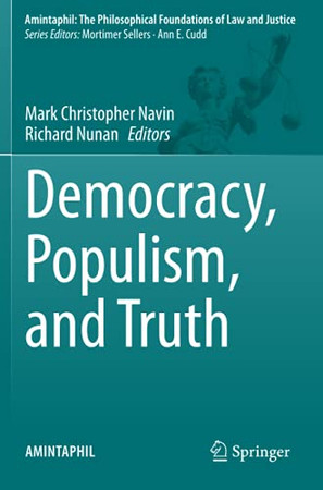Democracy, Populism, And Truth (Amintaphil: The Philosophical Foundations Of Law And Justice)