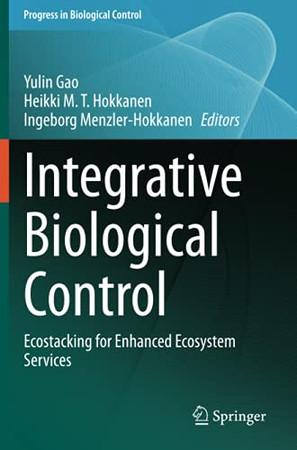 Integrative Biological Control: Ecostacking For Enhanced Ecosystem Services (Progress In Biological Control)