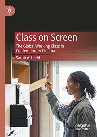 Class On Screen: The Global Working Class In Contemporary Cinema