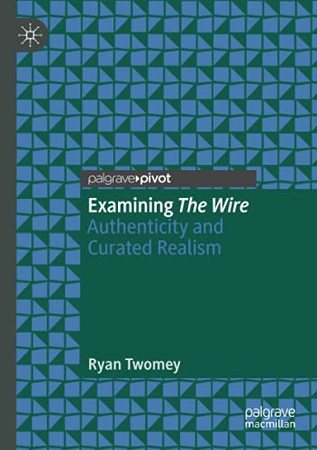 Examining The Wire: Authenticity And Curated Realism