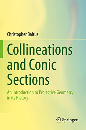Collineations And Conic Sections: An Introduction To Projective Geometry In Its History