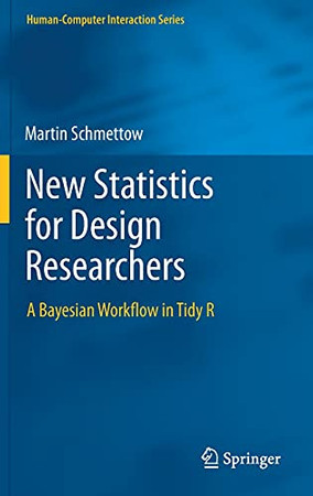 New Statistics For Design Researchers: A Bayesian Workflow In Tidy R (Human–Computer Interaction Series)