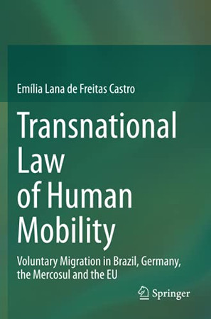 Transnational Law Of Human Mobility: Voluntary Migration In Brazil, Germany, The Mercosul And The Eu