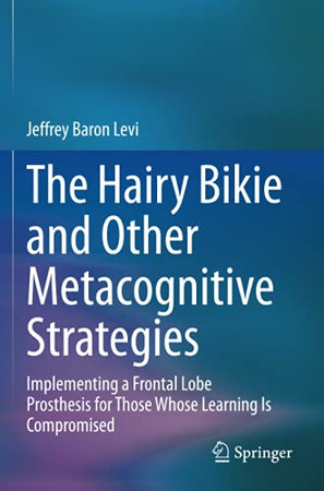 The Hairy Bikie And Other Metacognitive Strategies: Implementing A Frontal Lobe Prosthesis For Those Whose Learning Is Compromised