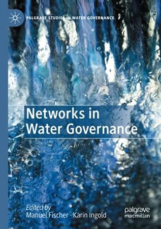 Networks In Water Governance (Palgrave Studies In Water Governance: Policy And Practice)