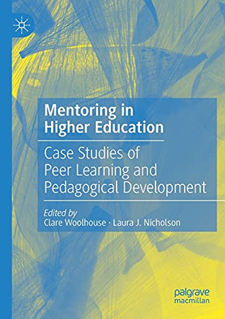 Mentoring In Higher Education: Case Studies Of Peer Learning And Pedagogical Development