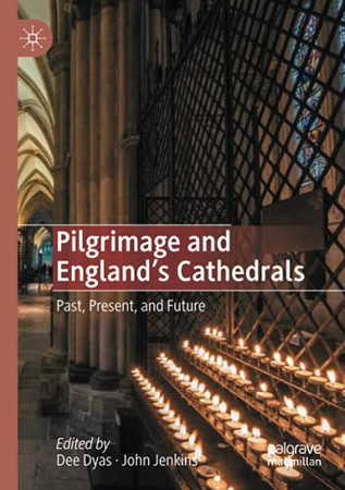 Pilgrimage And England'S Cathedrals: Past, Present, And Future