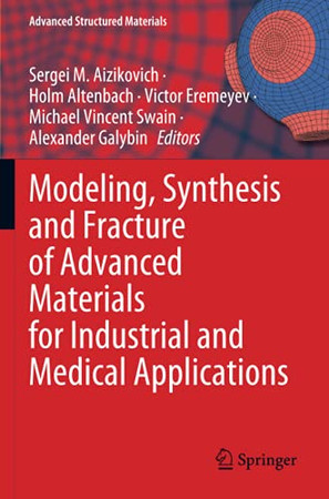 Modeling, Synthesis And Fracture Of Advanced Materials For Industrial And Medical Applications (Advanced Structured Materials)