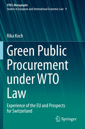 Green Public Procurement Under Wto Law: Experience Of The Eu And Prospects For Switzerland (European Yearbook Of International Economic Law)