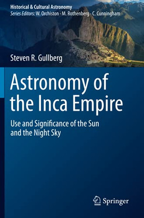 Astronomy Of The Inca Empire: Use And Significance Of The Sun And The Night Sky (Historical & Cultural Astronomy)