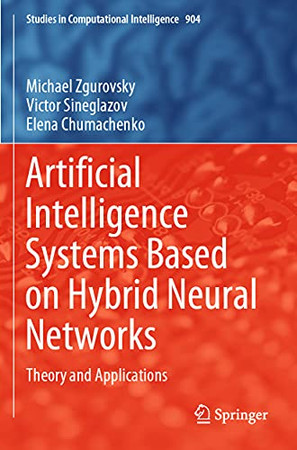 Artificial Intelligence Systems Based On Hybrid Neural Networks: Theory And Applications (Studies In Computational Intelligence, 904)