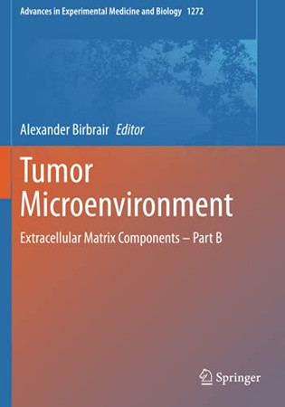 Tumor Microenvironment: Extracellular Matrix Components – Part B (Advances In Experimental Medicine And Biology)