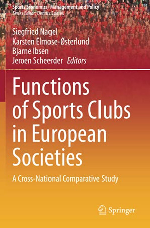 Functions Of Sports Clubs In European Societies: A Cross-National Comparative Study (Sports Economics, Management And Policy)