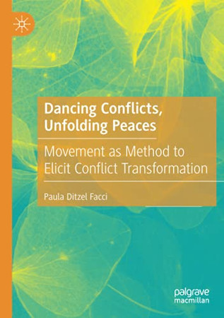 Dancing Conflicts, Unfolding Peaces: Movement As Method To Elicit Conflict Transformation