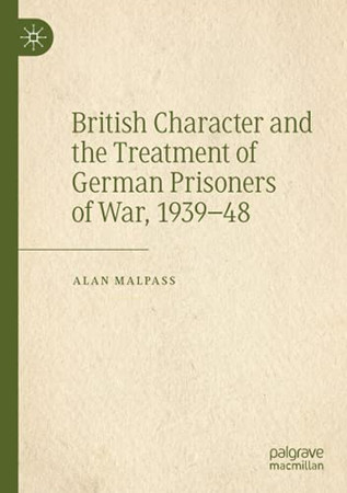 British Character And The Treatment Of German Prisoners Of War, 1939–48