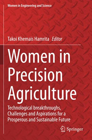 Women In Precision Agriculture: Technological Breakthroughs, Challenges And Aspirations For A Prosperous And Sustainable Future (Women In Engineering And Science)