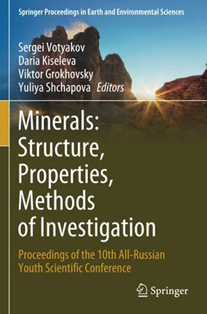 Minerals: Structure, Properties, Methods Of Investigation: Proceedings Of The 10Th All-Russian Youth Scientific Conference (Springer Proceedings In Earth And Environmental Sciences)