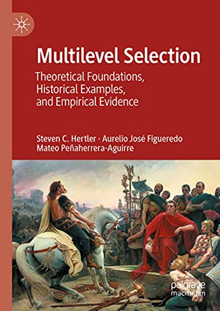 Multilevel Selection: Theoretical Foundations, Historical Examples, And Empirical Evidence