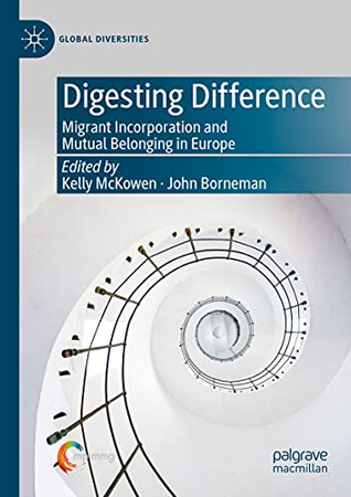 Digesting Difference: Migrant Incorporation And Mutual Belonging In Europe (Global Diversities)