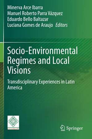 Socio-Environmental Regimes And Local Visions: Transdisciplinary Experiences In Latin America