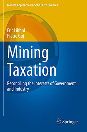 Mining Taxation: Reconciling The Interests Of Government And Industry (Modern Approaches In Solid Earth Sciences)