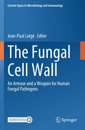 The Fungal Cell Wall: An Armour And A Weapon For Human Fungal Pathogens (Current Topics In Microbiology And Immunology)