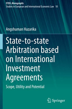 State-To-State Arbitration Based On International Investment Agreements: Scope, Utility And Potential (European Yearbook Of International Economic Law)