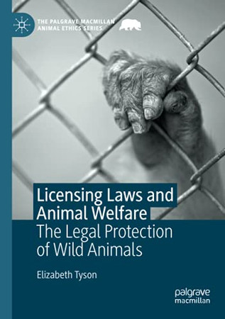 Licensing Laws And Animal Welfare: The Legal Protection Of Wild Animals (The Palgrave Macmillan Animal Ethics Series)