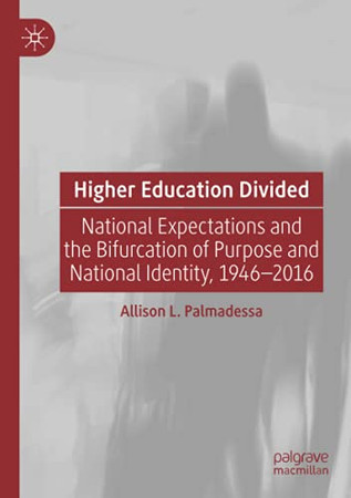 Higher Education Divided: National Expectations And The Bifurcation Of Purpose And National Identity, 1946-2016