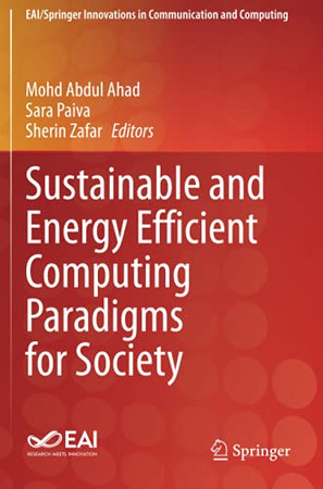 Sustainable And Energy Efficient Computing Paradigms For Society (Eai/Springer Innovations In Communication And Computing)
