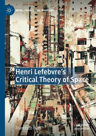 Henri Lefebvre'S Critical Theory Of Space (Marx, Engels, And Marxisms)