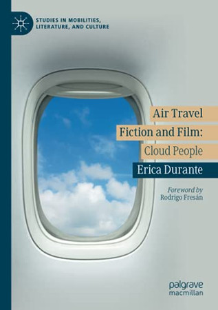 Air Travel Fiction And Film: Cloud People (Studies In Mobilities, Literature, And Culture)