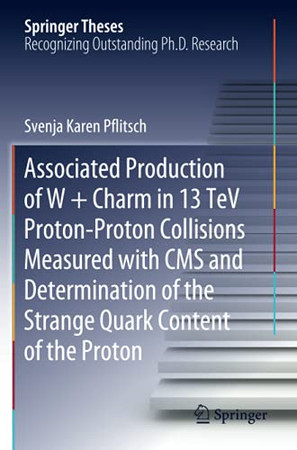 Associated Production Of W + Charm In 13 Tev Proton-Proton Collisions Measured With Cms And Determination Of The Strange Quark Content Of The Proton (Springer Theses)