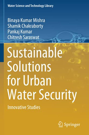 Sustainable Solutions For Urban Water Security: Innovative Studies (Water Science And Technology Library)