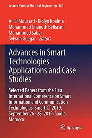 Advances In Smart Technologies Applications And Case Studies: Selected Papers From The First International Conference On Smart Information And ... Notes In Electrical Engineering, 684)