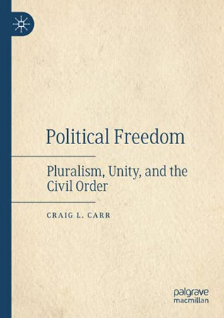 Political Freedom: Pluralism, Unity, And The Civil Order