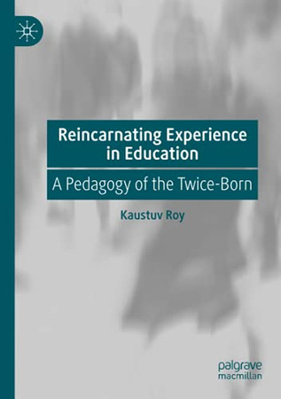 Reincarnating Experience In Education: A Pedagogy Of The Twice-Born