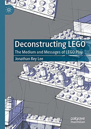 Deconstructing Lego: The Medium And Messages Of Lego Play