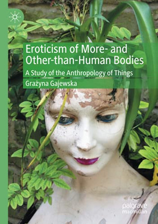 Eroticism Of More- And Other-Than-Human Bodies: A Study Of The Anthropology Of Things