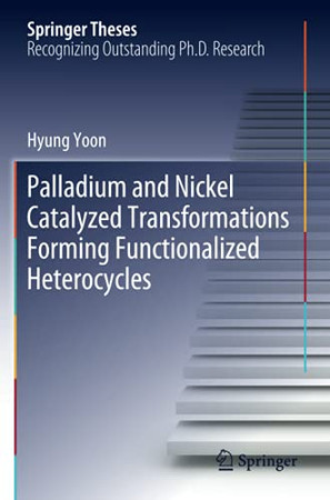 Palladium And Nickel Catalyzed Transformations Forming Functionalized Heterocycles (Springer Theses)