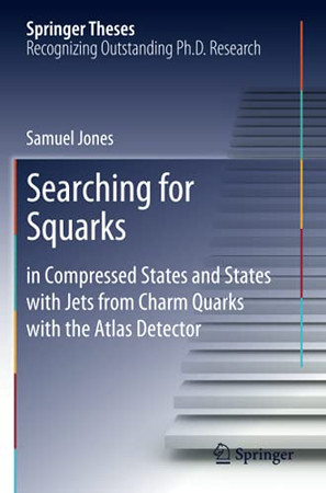 Searching For Squarks: In Compressed States And States With Jets From Charm Quarks With The Atlas Detector (Springer Theses)