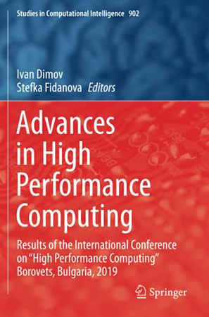 """Advances In High Performance Computing: Results Of The International Conference On """"High Performance Computing"""" Borovets, Bulgaria, 2019 (Studies In Computational Intelligence)"""