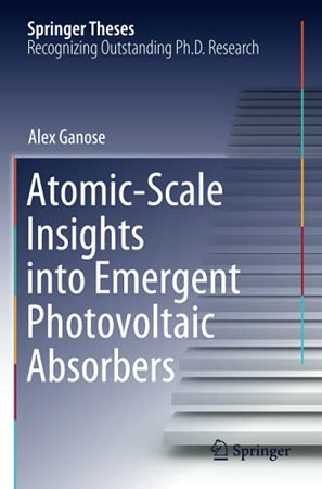 Atomic-Scale Insights Into Emergent Photovoltaic Absorbers (Springer Theses)